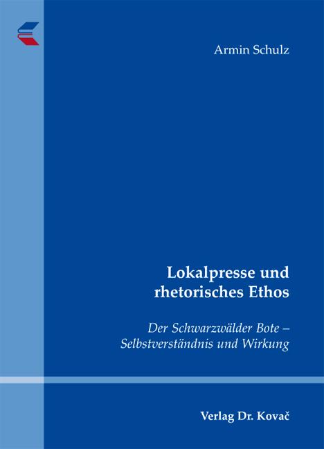 Cover: Lokalpresse und rhetorisches Ethos