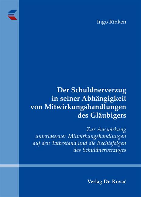 Cover: Der Schuldnerverzug in seiner Abhängigkeit von Mitwirkungshandlungen des Gläubigers