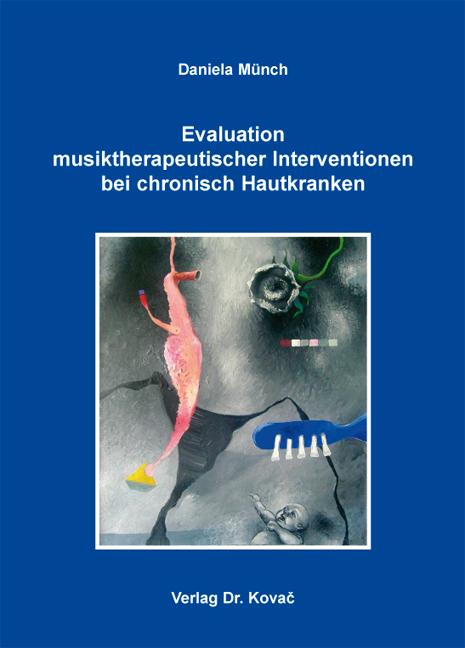 Cover: Evaluation musiktherapeutischer Interventionen bei chronisch Hautkranken