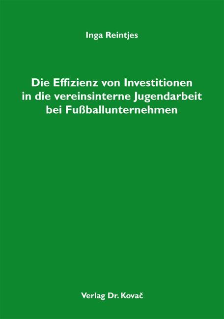 Cover: Die Effizienz von Investitionen in die vereinsinterne Jugendarbeit bei Fußballunternehmen