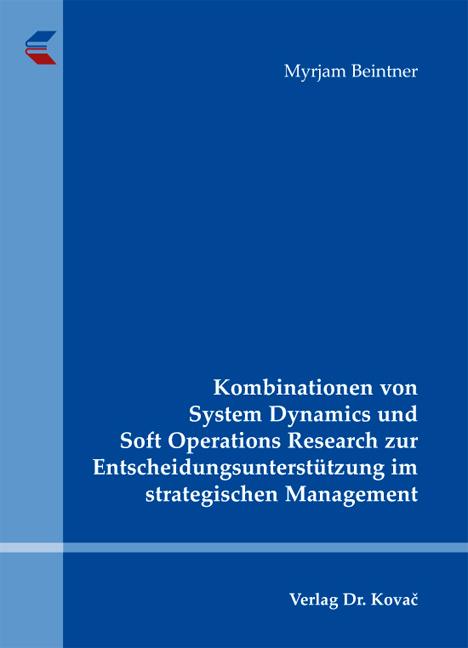 Cover: Kombinationen von System Dynamics und Soft Operations Research zur Entscheidungsunterstützung im strategischen Management
