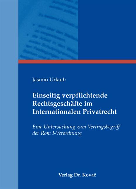 Cover: Einseitig verpflichtende Rechtsgeschäfte im Internationalen Privatrecht