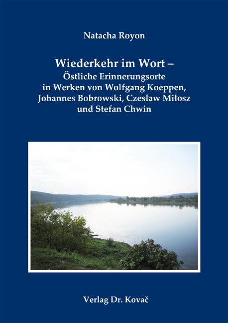 Cover: Wiederkehr im Wort – Östliche Erinnerungsorte in Werken von WolfgangKoeppen, JohannesBobrowski, CzeslawMilosz und StefanChwin