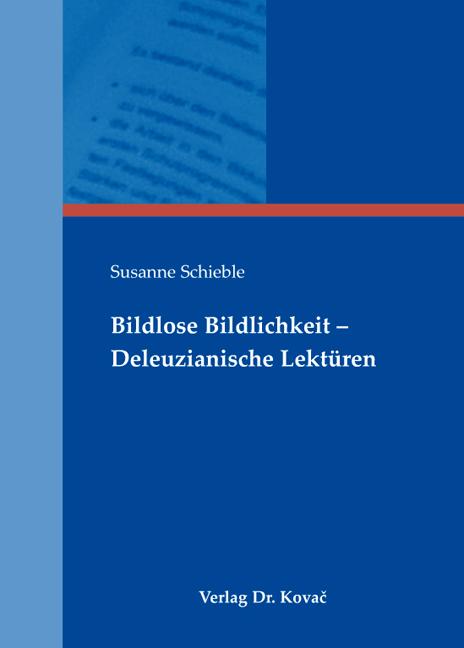 Cover: Bildlose Bildlichkeit – Deleuzianische Lektüren