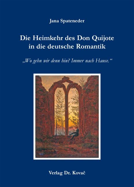 Cover: Die Heimkehr des Don Quijote in die deutsche Romantik