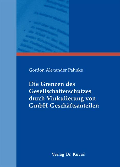 Cover: Die Grenzen des Gesellschafterschutzes durch Vinkulierung von GmbH-Geschäftsanteilen