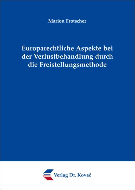 Cover: Europarechtliche Aspekte bei der Verlustbehandlung durch die Freistellungsmethode