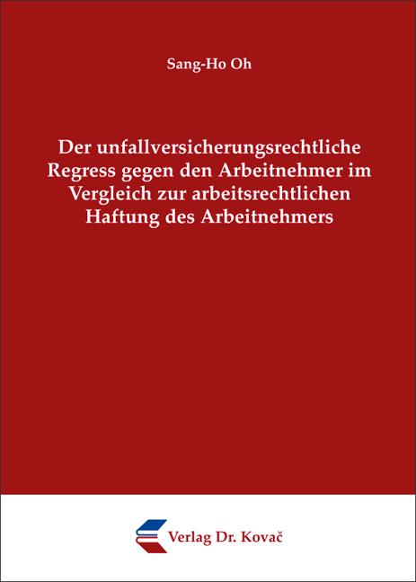 Cover: Der unfallversicherungsrechtliche Regress gegen den Arbeitnehmer im Vergleich zur arbeitsrechtlichen Haftung des Arbeitnehmers