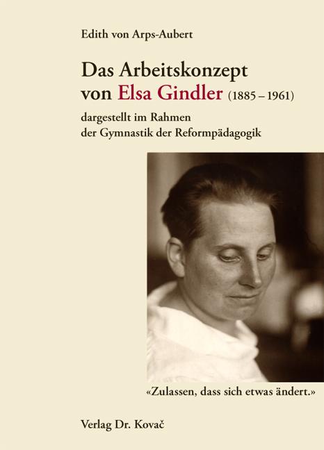 Cover: Das Arbeitskonzept von Elsa Gindler (1885–1961) dargestellt im Rahmen der Gymnastik der Reformpädagogik