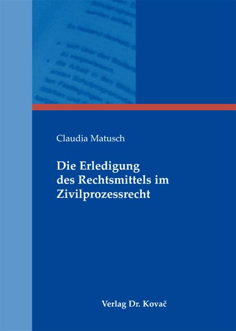 Cover: Die Erledigung des Rechtsmittels im Zivilprozessrecht