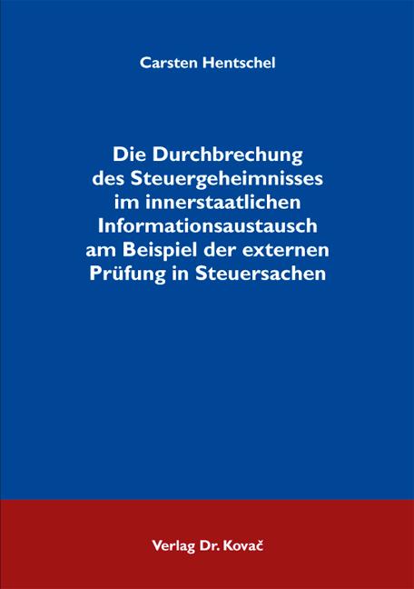 Cover: Die Durchbrechung des Steuergeheimnisses im innerstaatlichen Informationsaustausch am Beispiel der externen Prüfung in Steuersachen