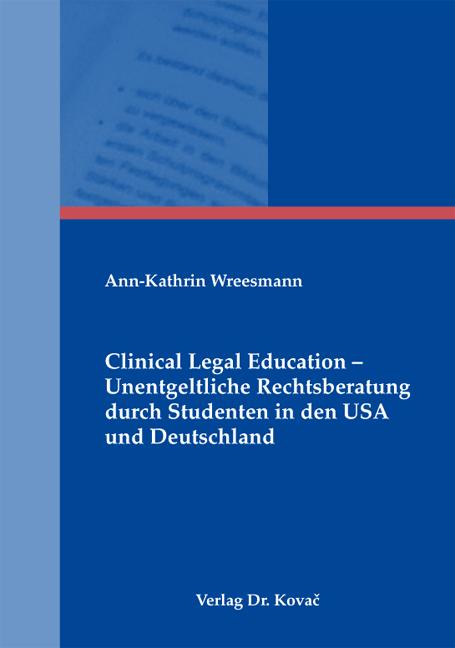 Cover: Clinical Legal Education – Unentgeltliche Rechtsberatung durch Studenten in den USA und Deutschland