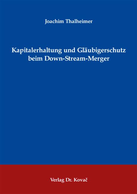 Cover: Kapitalerhaltung und Gläubigerschutz beim Down-Stream-Merger