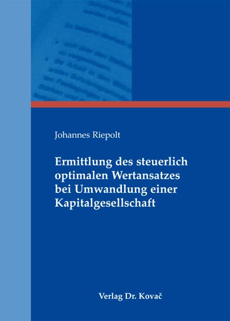 Cover: Ermittlung des steuerlich optimalen Wertansatzes bei Umwandlung einer Kapitalgesellschaft