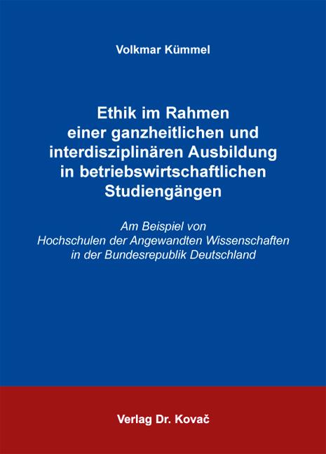 Cover: Ethik im Rahmen einer ganzheitlichen und interdisziplinären Ausbildung in betriebswirtschaftlichen Studiengängen