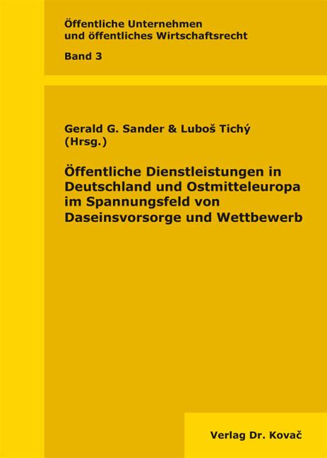 Cover: Öffentliche Dienstleistungen in Deutschland und Ostmitteleuropa im Spannungsfeld von Daseinsvorsorge und Wettbewerb