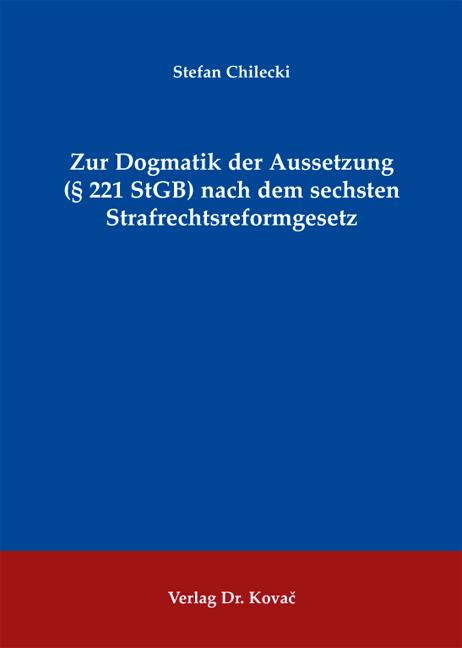 Cover: Zur Dogmatik der Aussetzung (§ 221 StGB) nach dem sechsten Strafrechtsreformgesetz