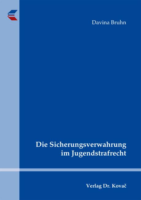 Cover: Die Sicherungsverwahrung im Jugendstrafrecht