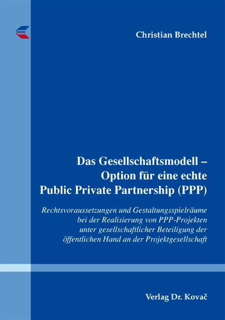 Cover: Das Gesellschaftsmodell – Option für eine echte Public Private Partnership (PPP)