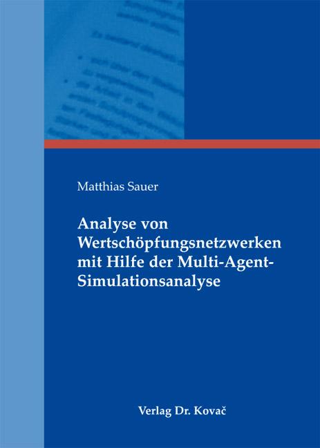 Cover: Analyse von Wertschöpfungsnetzwerken mit Hilfe der Multi-Agent-Simulationsanalyse