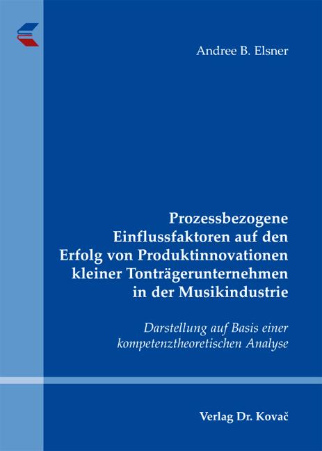Cover: Prozessbezogene Einflussfaktoren auf den Erfolg von Produktinnovationen kleiner Tonträgerunternehmen in der Musikindustrie