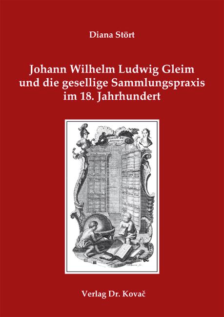 Cover: Johann Wilhelm Ludwig Gleim und die gesellige Sammlungspraxis im 18. Jahrhundert