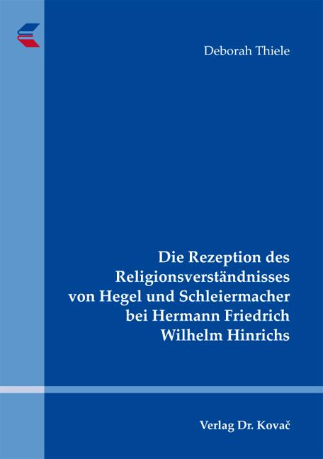 Cover: Die Rezeption des Religionsverständnisses von Hegel und Schleiermacher bei Hermann Friedrich Wilhelm Hinrichs