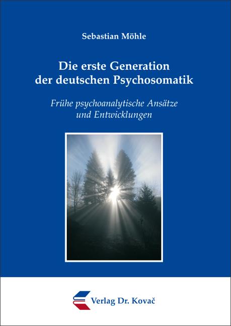 Cover: Die erste Generation der deutschen Psychosomatik