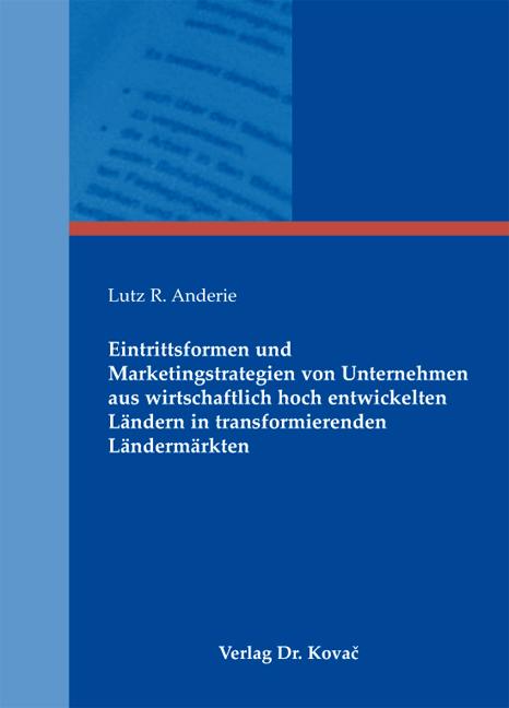 Cover: Eintrittsformen und Marketingstrategien von Unternehmen aus wirtschaftlich hoch entwickelten Ländern in transformierenden Ländermärkten