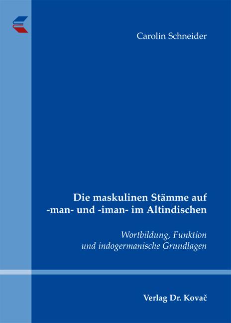 Cover: Die maskulinen Stämme auf -man- und -iman- im Altindischen