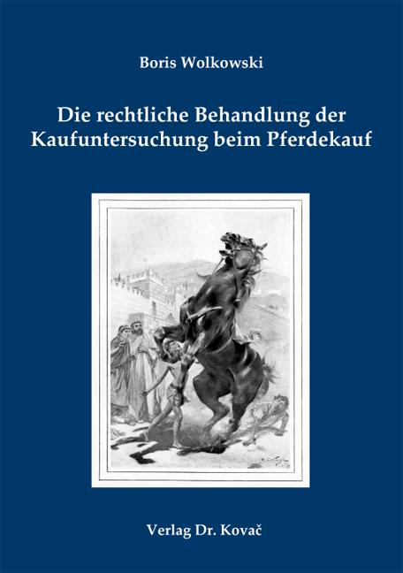 Cover: Die rechtliche Behandlung der Kaufuntersuchung beim Pferdekauf