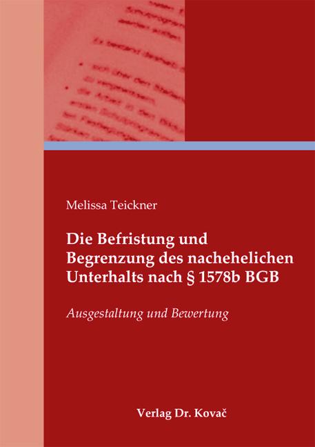 Cover: Die Befristung und Begrenzung des nachehelichen Unterhalts nach § 1578b BGB