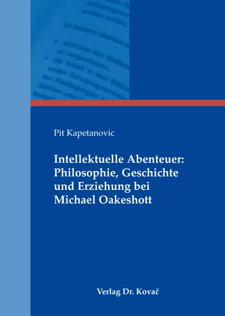 Cover: Intellektuelle Abenteuer: Philosophie, Geschichte und Erziehung bei Michael Oakeshott
