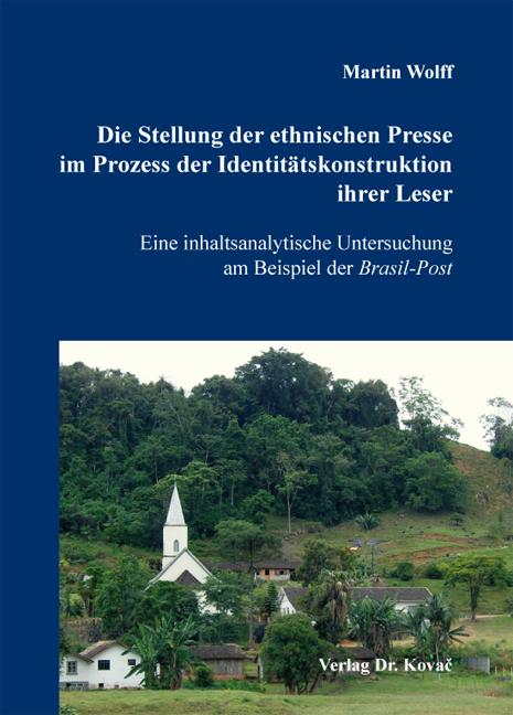 Cover: Die Stellung der ethnischen Presse im Prozess der Identitätskonstruktion ihrer Leser