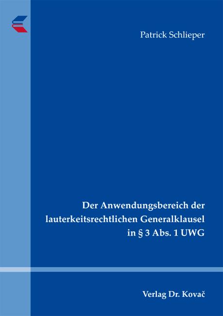 Cover: Der Anwendungsbereich der lauterkeitsrechtlichen Generalklausel in § 3 Abs. 1 UWG