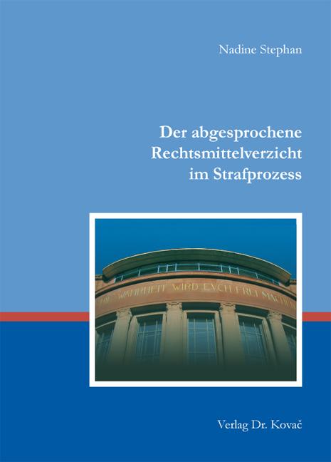 Cover: Der abgesprochene Rechtsmittelverzicht im Strafprozess