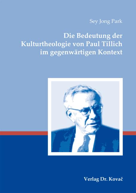 Cover: Die Bedeutung der Kulturtheologie von Paul Tillich im gegenwärtigen Kontext