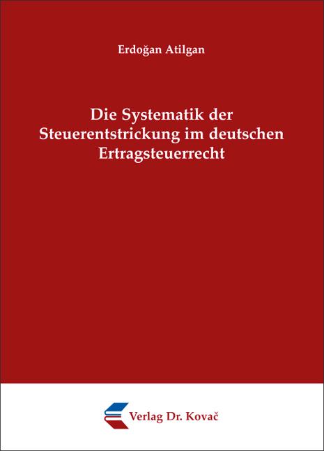 Cover: Die Systematik der Steuerentstrickung im deutschen Ertragsteuerrecht
