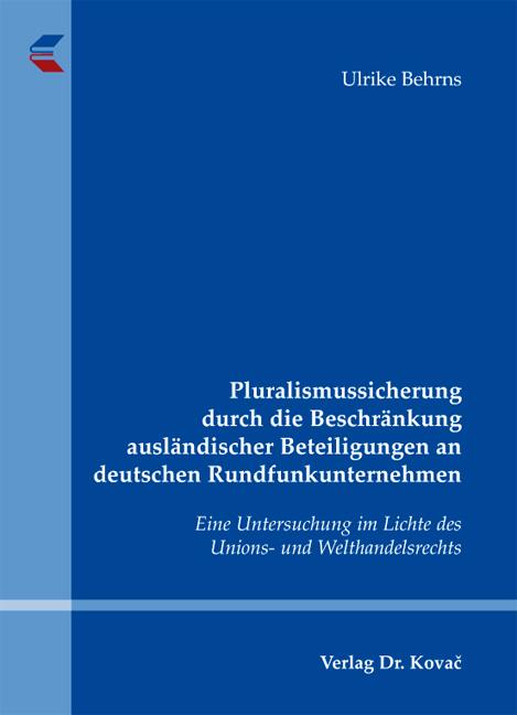 Cover: Pluralismussicherung durch die Beschränkung ausländischer Beteiligungen an deutschen Rundfunkunternehmen