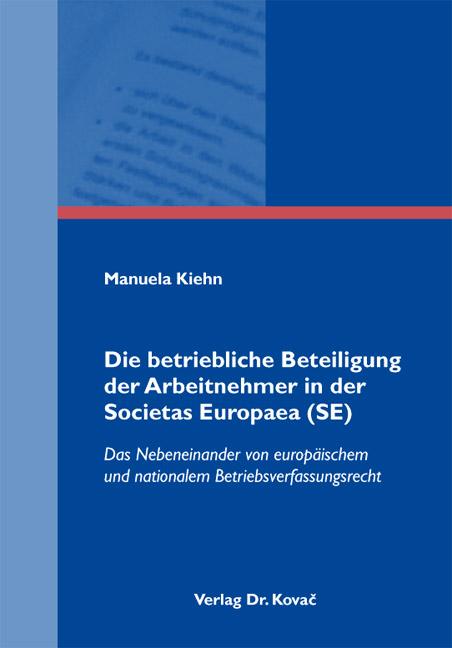 Cover: Die betriebliche Beteiligung der Arbeitnehmer in der Societas Europaea (SE)