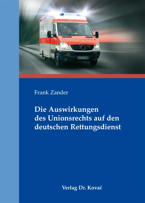 Cover: Die Auswirkungen des Unionsrechts auf den deutschen Rettungsdienst