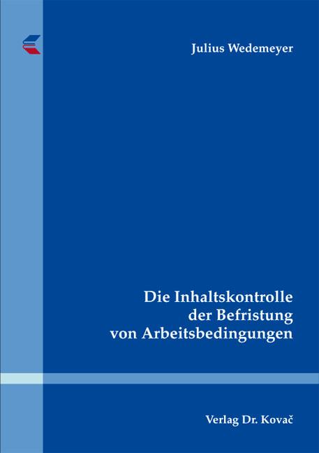 Cover: Die Inhaltskontrolle der Befristung von Arbeitsbedingungen
