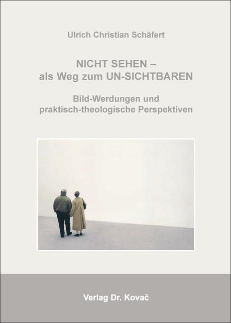 Cover: NICHT SEHEN – als Weg zum UN-SICHTBAREN: Bild-Werdungen und praktisch-theologische Perspektiven