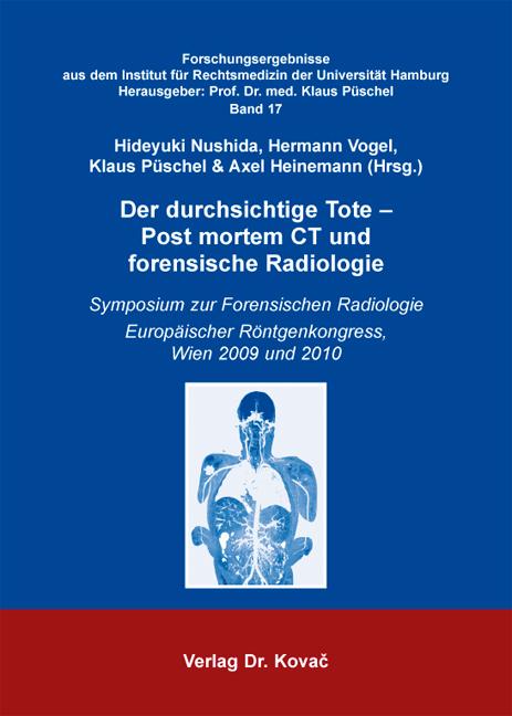 Cover: Der durchsichtige Tote – Post mortem CT und forensischeRadiologie