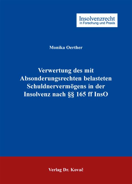 Cover: Verwertung des mit Absonderungsrechten belasteten Schuldnervermögens in der Insolvenz nach §§ 165 ff InsO