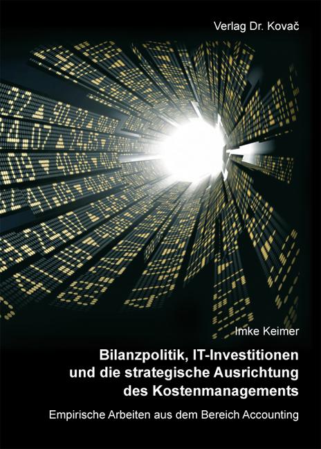 Cover: Bilanzpolitik, IT-Investitionen und die strategische Ausrichtung des Kostenmanagements