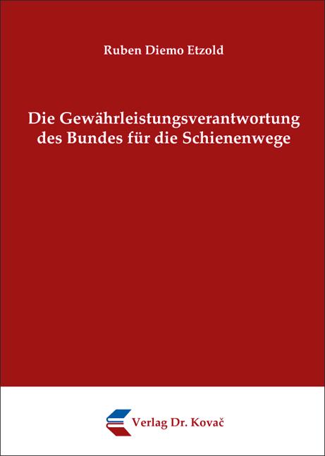 Cover: Die Gewährleistungsverantwortung des Bundes für die Schienenwege
