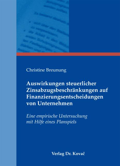 Cover: Auswirkungen steuerlicher Zinsabzugsbeschränkungen auf Finanzierungsentscheidungen von Unternehmen