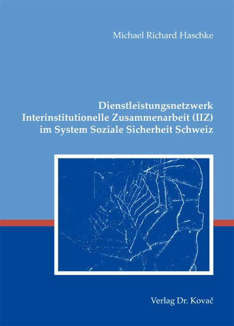 Cover: Dienstleistungsnetzwerk Interinstitutionelle Zusammenarbeit (IIZ) im System Soziale Sicherheit Schweiz