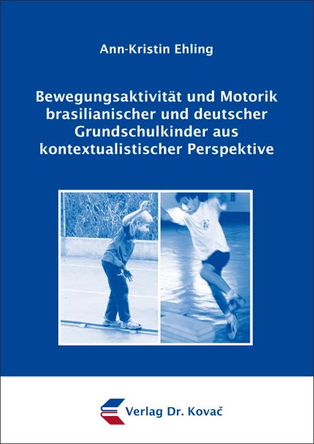 Cover: Bewegungsaktivität und Motorik brasilianischer und deutscher Grundschulkinder aus kontextualistischer Perspektive